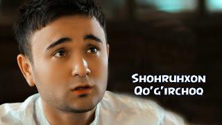 Shohruhxon - Qo'g'ircho...