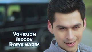 Vohidjon Isoqov - Borol...