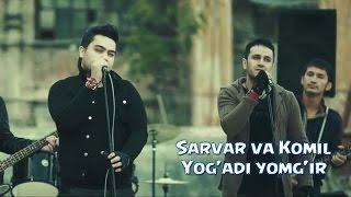 Sarvar va Komil - Yog'a...
