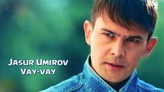 Jasur Umirov - Vay-vay ...