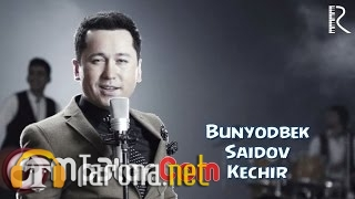 Bunyodbek Saidov - Kech...